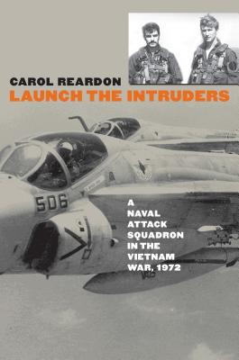 Launch the Intruders: A Naval Attack Squadron in the Vietnam War, 1972 - Reardon, Carol