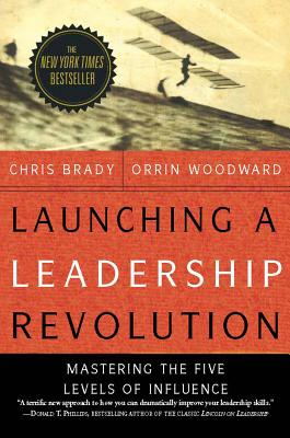 Launching a Leadership Revolution: Mastering the Five Levels of Influence - Brady, Chris