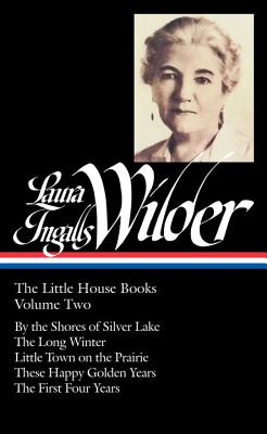Laura Ingalls Wilder: The Little House Books Vol. 2 (Loa #230): By the Shores of Silver Lake / The Long Winter / Little Town on the Prairie / These Happy Golden Years / The First Four Years - Wilder, Laura Ingalls, and Fraser, Caroline, Ph.D. (Editor)