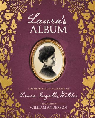 Laura's Album: A Remembrance Scrapbook of Laura Ingalls Wilder - Anderson, William