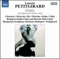 Laurent Petitgirard: Guru - Andrea Csereklyei (soprano); Gabriella Galbács (alto); György Philipp (baritone); Hubert Claessens (baritone);...