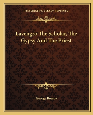Lavengro the Scholar, the Gypsy and the Priest - Borrow, George