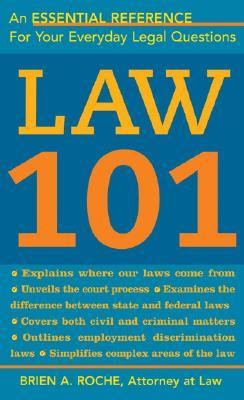Law 101: Know Your Rights, Understand Your Responsibilities, and Avoid Legal Pitfalls - Roche, Brien A