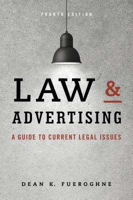Law & Advertising: Current Legal Issues for Agencies, Advertisers and Attorneys - Fueroghne, Dean Keith, and Davis, Melissa (Editor)