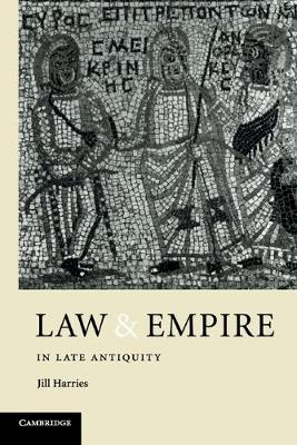 Law and Empire in Late Antiquity - Harries, Jill