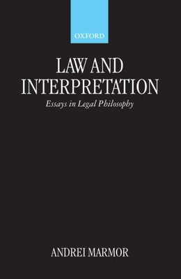 Law and Interpretation: Essays in Legal Philosophy - Marmor, Andrei (Editor)