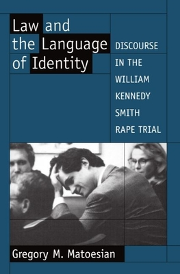 Law and the Language of Identity: Discourse in the William Kennedy Smith Rape Trial - Matoesian, Gregory M