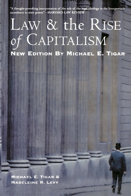 Law and the Rise of Capitalism - Tigar, Michael E (Introduction by), and Emerson, Thomas, and Levy, Madeleine R
