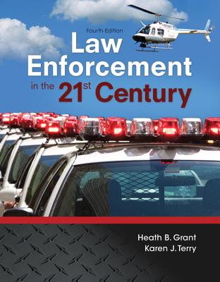 Law Enforcement in the 21st Century - Grant, Heath B., and Terry, Karen J.