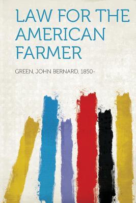 Law for the American Farmer - 1850-, Green John Bernard