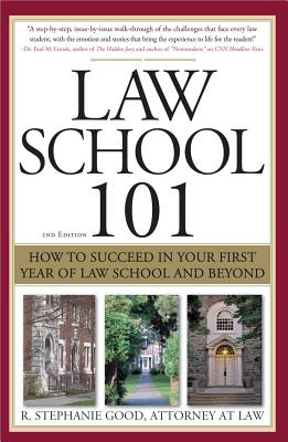 Law School 101: How to Succeed in Your First Year of Law School and Beyond - Good, R Stephanie, J.D., LL.M.
