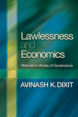 Lawlessness and Economics: Alternative Modes of Governance - Dixit, Avinash K