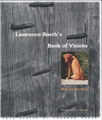 Lawrence Booth's Book of Visions - Manning, Maurice, and Merwin, W S (Foreword by)