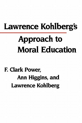 Lawrence Kohlberg's Approach to Moral Education - Power, F Clark, Professor, and Higgins, Ann, Dr., and Kohlberg, Lawrence, Professor
