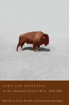 Laws and Societies in the Canadian Prairie West, 1670-1940 - Knafia, Louis A (Editor)