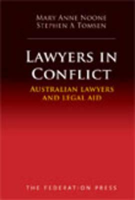 Lawyers in Conflict: Australian Lawyers and Legal Aid - Noone, Mary Anne, and Thomson, Stephen, Professor, and Tomsen, Stephen