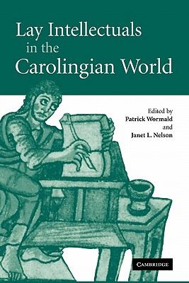 Lay Intellectuals in the Carolingian World - Wormald, Patrick (Editor), and Nelson, Janet L. (Editor)
