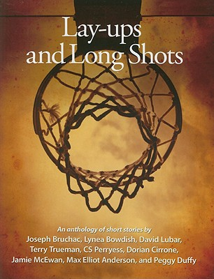 Lay-ups and Long Shots: An Anthology of Short Stories - Bruchac, Joseph, and Bowdish, Lynea, and Lubar, David