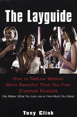 Layguide: How to Seduce Women More Beautiful Than You Ever Dreamed - Clink, Tony, and Witter, Bret