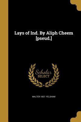 Lays of Ind. by Aliph Cheem [Pseud.] - Yeldham, Walter 1837-
