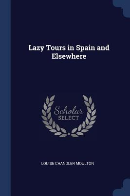 Lazy Tours in Spain and Elsewhere - Moulton, Louise Chandler