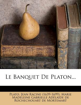 Le Banquet de Platon... - Plato (Creator), and Jean Racine (1639-1699) (Creator)
