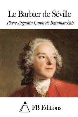Le Barbier de Seville - Beaumarchais, Pierre-Augustin Caron De, and Fb Editions (Editor)