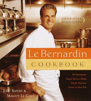 Le Bernardin Cookbook: Four-Star Simplicity - Ripert, Eric, and Le Coze, Maguy