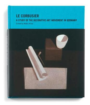 Le Corbusier: A Study of the Decorative Art Movement in Germany - Le Corbusier