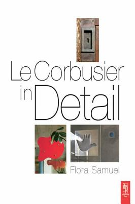 Le Corbusier in Detail - Samuel, Flora
