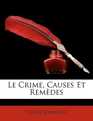 Le Crime, Causes Et Remedes - Lombroso, Cesare