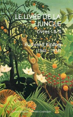 Le Livre de La Jungle: Livres I & II - Kipling, Rudyard, and North Star Ed (Editor), and Fabulet, Louis (Translated by)