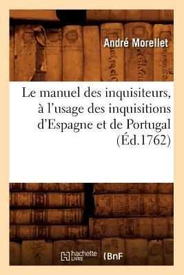 Le Manuel Des Inquisiteurs, a l'Usage Des Inquisitions d'Espagne Et de Portugal, (Ed.1762) - Morellet a