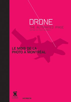 Le Mois de la Photo a Montreal: Drone: The Automated Image - Crandall, Jordan, and Dagenais, Francine, and Legrady, George