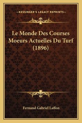 Le Monde Des Courses Moeurs Actuelles Du Turf (1896) - Laffon, Fernand Gabriel