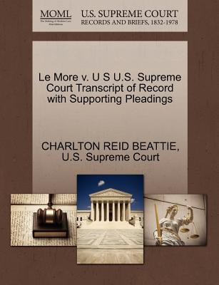 Le More V. U S U.S. Supreme Court Transcript of Record with Supporting Pleadings - Beattie, Charlton Reid, and U S Supreme Court (Creator)