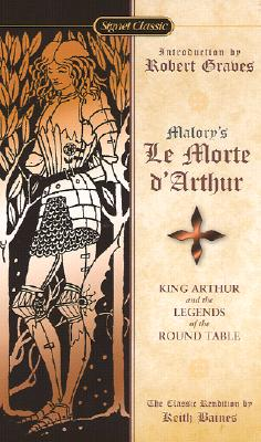 Le Morte D'Arthur: King Arthur and the Legends of the Round Table - Malory, Thomas, Sir, and Graves, Robert, and Baines, Keith (Translated by)