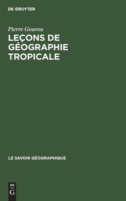 Le?ons de g?ographie tropicale - Gourou, Pierre, and Braudel, Fernand (Preface by)