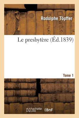 Le Presbytere. Tome 1 - Topffer, Rodolphe