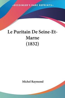 Le Puritain de Seine-Et-Marne (1832) - Raymond, Michel