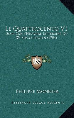 Le Quattrocento V1: Essai Sur L'Histoire Litteraire Du XV Siecle Italien (1904) - Monnier, Philippe