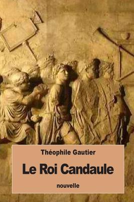 Le Roi Candaule - Gautier, Theophile