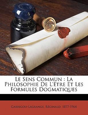 Le Sens Commun: La Philosophie de L'Etre Et Les Formules Dogmatiques - Garrigou-Lagrange, Reginald