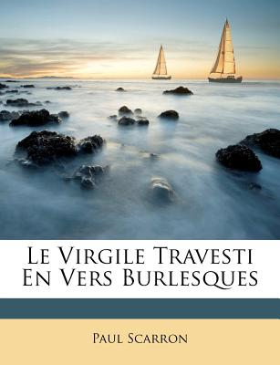 Le Virgile Travesti En Vers Burlesques... - Scarron, Paul
