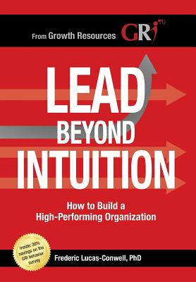 Lead Beyond Intuition: How to Build a High-Performing Organization - Lucas-Conwell, Frederic M