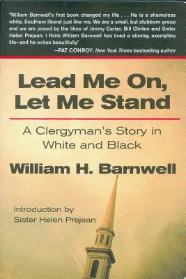 Lead Me On, Let Me Stand: A Clergyman S Story in White and Black - Barnwell, William H, and Prejean, Sister Helen (Introduction by)