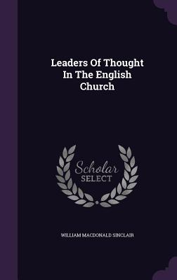 Leaders of Thought in the English Church - Sinclair, William MacDonald