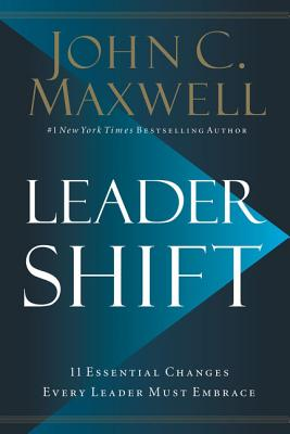 Leadershift: The 11 Essential Changes Every Leader Must Embrace - Maxwell, John C
