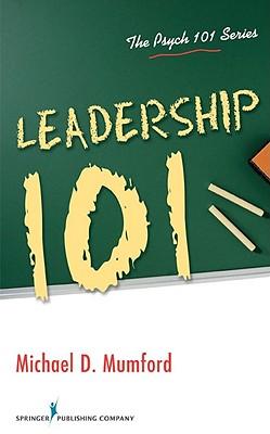 Leadership 101 - Mumford, Michael D, Dr., PhD