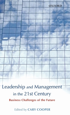 Leadership and Management in the 21st Century: Business Challenges of the Future - Cooper, Cary L, Sir (Editor)
